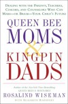 Queen Bee Moms & Kingpin Dads: Dealing with the Parents, Teachers, Coaches, and Counselors Who Can Make--or Break--Your Child's Future - Rosalind Wiseman, Elizabeth Rapoport