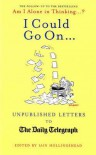 I Could Go On--: Unpublished Letters to the Daily Telegraph - Hollingshead