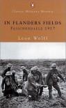In Flanders Fields: Passchendaele 1917 - Leon Wolff