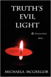 Truth's Evil Light (Cheveyo Series, #1) - Michaela McGregor