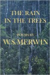 Rain in the Trees - W.S. Merwin