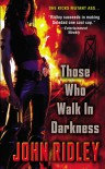 Those Who Walk in Darkness - John Ridley
