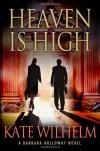 Heaven is High: A Mystery (Barbara Holloway Novels) - Kate Wilhelm