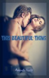 This Beautiful Thing  - Amanda Heath