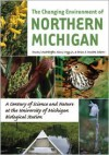 The Changing Environment of Northern Michigan: A Century of Science and Nature at the University of Michigan Biological Station - Alan J. Hogg,  Knute Nadelhoffer,  Brian Hazlett