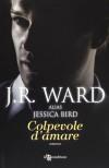 Colpevole d'amare - Jessica Bird, J.R. Ward