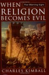 When Religion Becomes Evil: Five Warning Signs - Charles Kimball