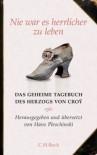Nie War Es Herrlicher Zu Leben: Das Geheime Tagebuch Des Herzogs Von Croÿ 1718 - 1784 - Hans Pleschinski