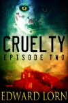 Cruelty: Episode Two - Edward Lorn
