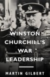 Winston Churchill's War Leadership - Martin Gilbert