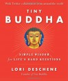 Tiny Buddha: Simple Wisdom for Life's Hard Questions - Lori Deschene
