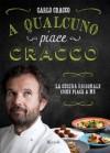 A qualcuno piace Cracco: La cucina regionale come piace a me (Italian Edition) - Carlo Cracco