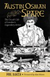 Austin Osman Spare: The Occult Life of London's Legendary Artist - Alan Moore, Phil Baker