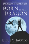 Born to be a Dragon (Dragons Forever, #1) - Eisley Jacobs