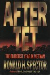 After Tet: The Bloodiest Year in Vietnam - Ronald H. Spector