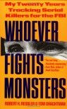 Whoever Fights Monsters: My Twenty Years Tracking Serial Killers for the FBI - Tom Shachtman, Robert K. Ressler
