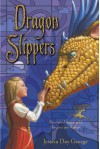 Dragon Slippers  - Jessica Day George