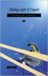 Making Light of Tragedy - Jessica Grant