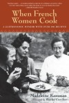 When French Women Cook: A Gastronomic Memoir with Over 250 Recipes - Madeleine Kamman