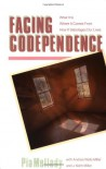 Facing Codependence : What It Is, Where It Comes from, How It Sabotages Our Lives - Pia Mellody, Andrea Wells Miller, J. Keith Miller