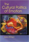 The Cultural Politics of Emotion - Sara Ahmed