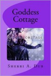 Goddess Cottage - Sherri A. Dub