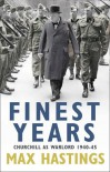 Finest Years: Churchill As Warlord 1940 45 - Max Hastings