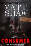 Consumed: A Novel of Extreme Horror and Gore - Matt Shaw