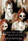 When We Join Jesus In Hell - Lee  Thompson