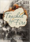 Touched by Fire - Irene N. Watts