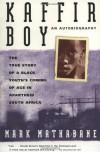 Kaffir Boy: The True Story of a Black Youth's Coming of Age in Apartheid South Africa - Mark Mathabane