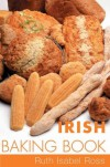 Irish Baking Book - Ruth Isabel Ross