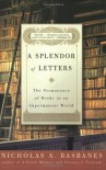 A Splendor of Letters: The Permanence of Books in an Impermanent World - Nicholas A. Basbanes
