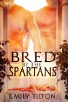 Bred by the Spartans - Emily Tilton
