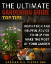 The Ultimate Gardening Guide Top Tips:Inspiration and Helpful Advice to Help You Make the Most of your Garden - Gazella D.S. Pistorious
