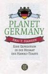 Planet Germany: Eine Expedition in die Heimat des Hawaii-Toasts - Eric T. Hansen