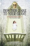 From Their Cradle to Your Grave -
