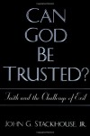 Can God Be Trusted?: Faith and the Challenge of Evil - John G. Stackhouse Jr.