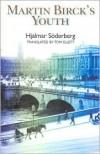 Martin Birck's Youth: A Novel - Hjalmar Soderberg,  Tom Ellett (Translator)