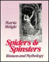 Spiders and Spinsters: Women and Mythology - Marta Weigle