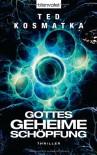 Gottes geheime Schöpfung - Ted Kosmatka