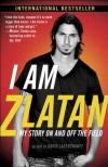 I Am Zlatan: My Story On and Off the Field - David Lagercrantz, Zlatan Ibrahimović, Ruth Urbom