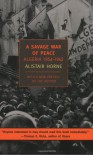 A Savage War of Peace: Algeria, 1954-1962 - Alistair Horne