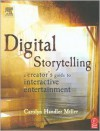 Digital Storytelling: A Creator's Guide to Interactive Entertainment - Carolyn Handler Miller