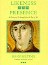 Likeness and Presence: A History of the Image before the Era of Art - Hans Belting, Edmund Jephcott