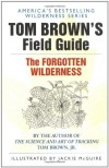 Tom Brown's Field Guide to the Forgotten Wilderness - Tom Brown Jr.