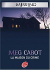 La maison du crime (Missing, #3) - Meg Cabot