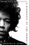 Room Full of Mirrors: A Biography of Jimi Hendrix - Charles R. Cross, Lloyd James
