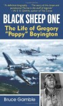 "Black Sheep One: The Life of Gregory ""Pappy"" Boyington - Bruce Gamble"