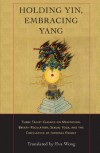 Holding Yin, Embracing Yang: Three Taoist Classics on Meditation, Breath Regulation, Sexual Yoga, and the Circulation of Internal Energy -